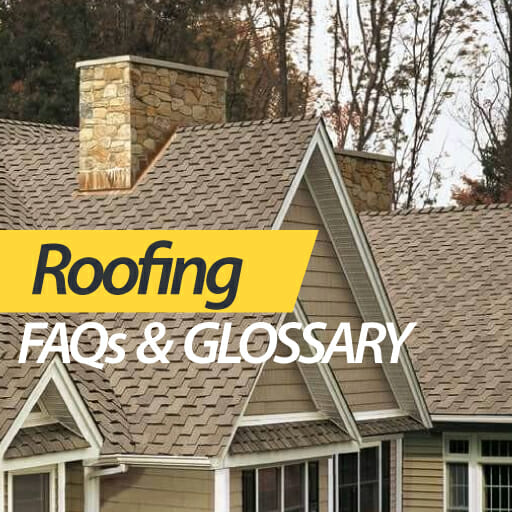 Roofing FAQs and Glossary